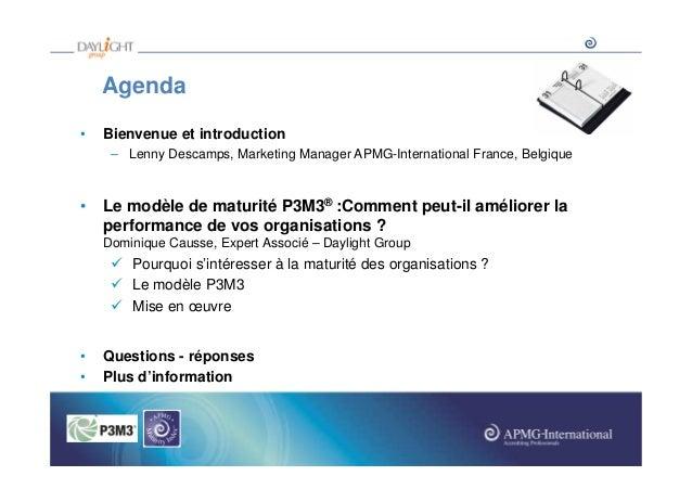 Agenda •  Bienvenue et introduction – Lenny Descamps, Marketing Manager APMG-International France, Belgique  • Le modèle d...