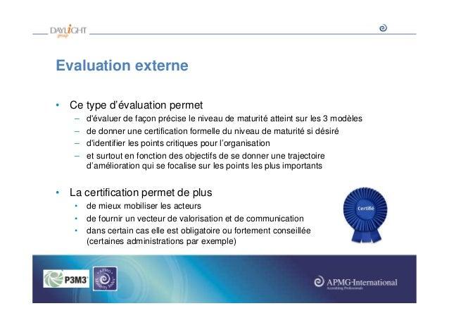 Evaluation externe • Ce type d'évaluation permet – – – –  d'évaluer de façon précise le niveau de maturité atteint sur les...