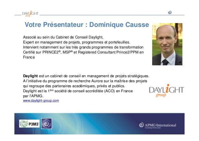 Votre Présentateur : Dominique Causse Associé au sein du Cabinet de Conseil Daylight, Expert en management de projets, pro...