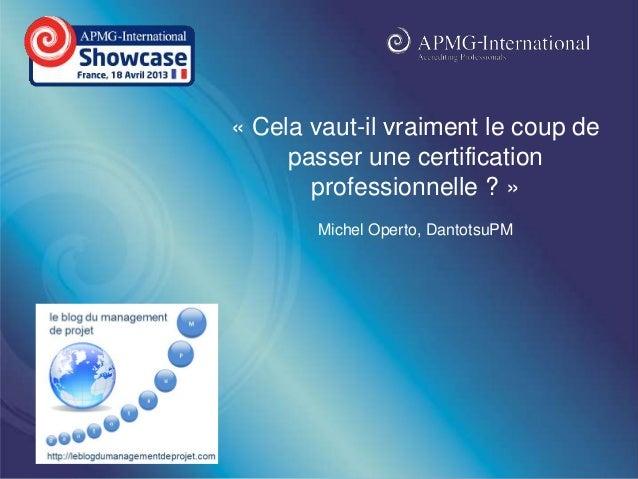 www.apmg-international.com« Cela vaut-il vraiment le coup depasser une certificationprofessionnelle ? »Michel Operto, Dant...