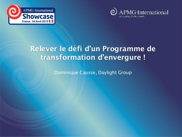 www.apmg-international.com Relever le défi d'un Programme de transformation d'envergure ! Dominique Causse, Daylight Group