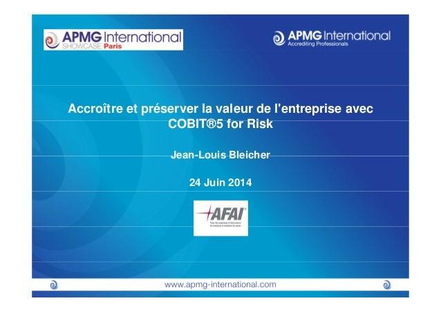Accroître et préserver la valeur de l'entreprise avec COBIT®5 for Risk Jean-Louis BleicherJean-Louis Bleicher 24 Juin 2014