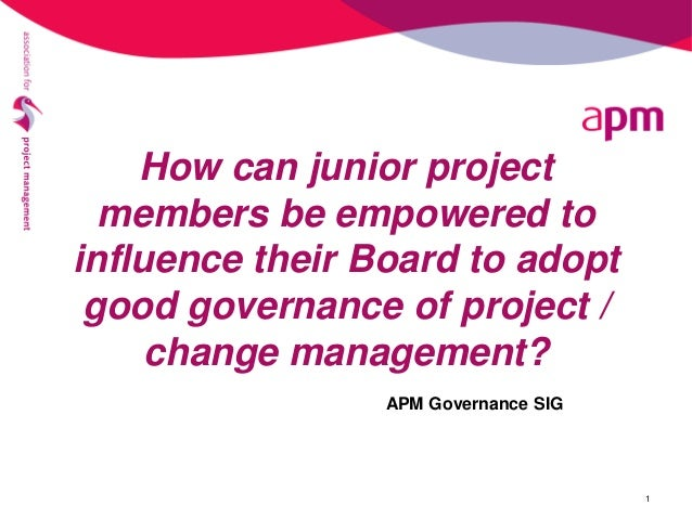 How can junior project members be empowered to influence their Board to adopt good governance of project / change manageme...