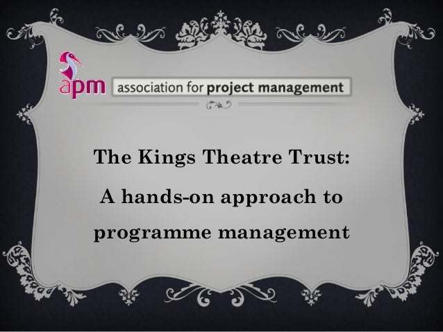 The Kings Theatre Trust: A hands-on approach to programme management