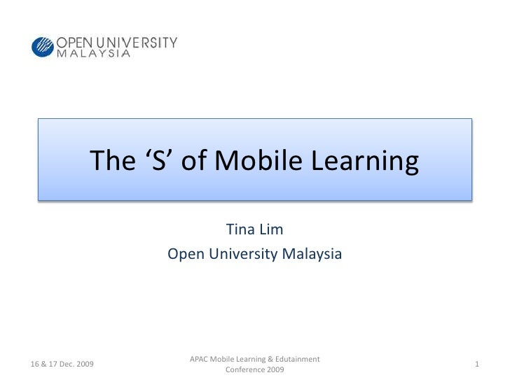 The 'S' of Mobile Learning<br />Tina Lim<br />Open University Malaysia<br />16 & 17 Dec. 2009<br />1<br />APAC Mobile Lear...