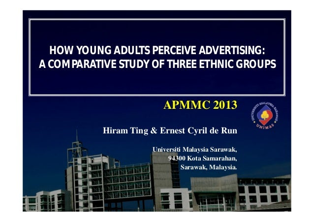 HOW YOUNG ADULTS PERCEIVE ADVERTISING: A COMPARATIVE STUDY OF THREE ETHNIC GROUPS  APMMC 2013 Hiram Ting & Ernest Cyril de...