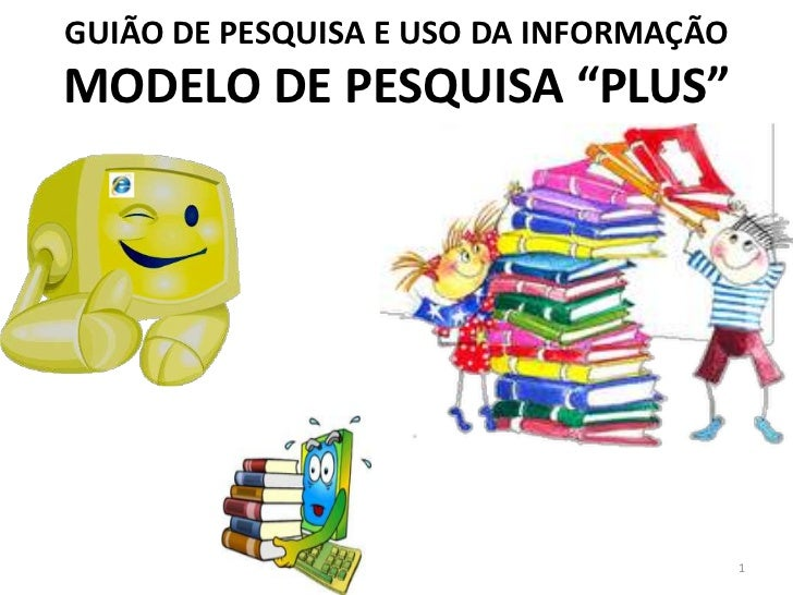 """GUIÃO DE PESQUISA E USO DA INFORMAÇÃOMODELO DE PESQUISA """"PLUS""""                                        1"""