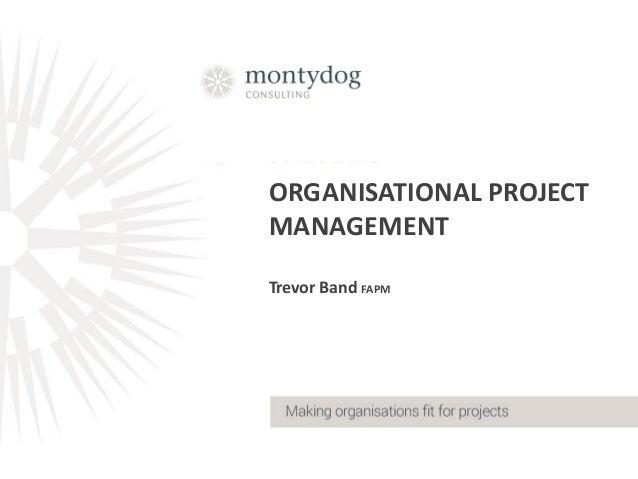 ORGANISATIONAL PROJECT MANAGEMENT Trevor Band FAPM