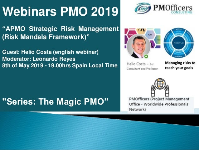 "Webinars PMO 2019 ""APMO Strategic Risk Management (Risk Mandala Framework)"" Guest: Helio Costa (english webinar) Moderator..."