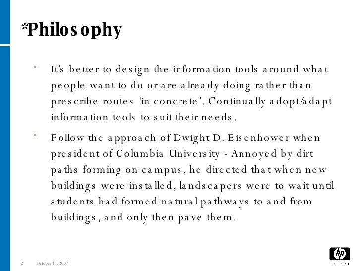 *Philosophy <ul><ul><li>It's better to design the information tools around what people want to do or are already doing rat...