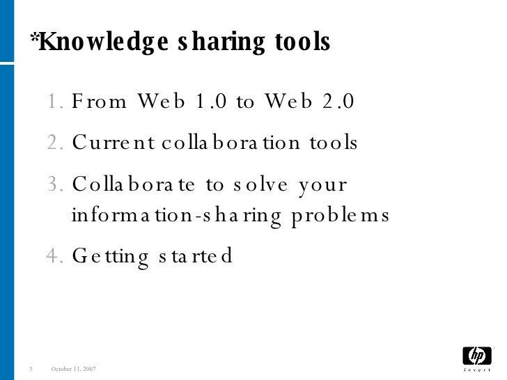 *Knowledge sharing tools <ul><ul><li>From Web 1.0 to Web 2.0 </li></ul></ul><ul><ul><li>Current collaboration tools  </li>...
