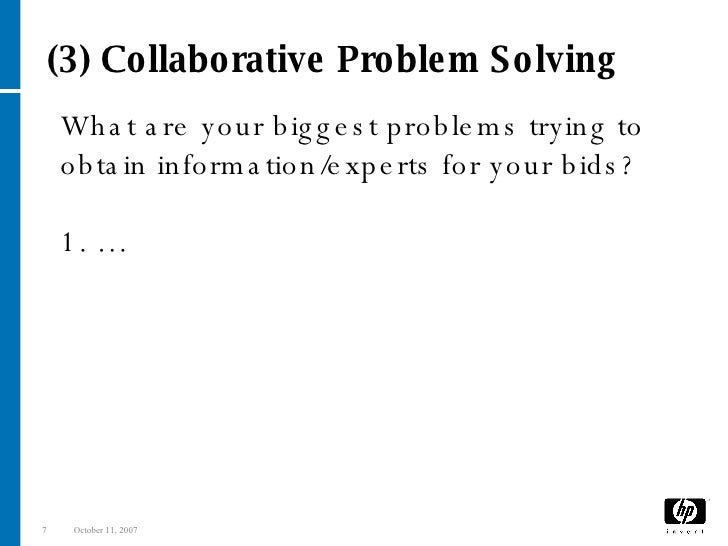 What are your biggest problems trying to obtain information/experts for your bids?   1. … (3) Collaborative Problem Solving