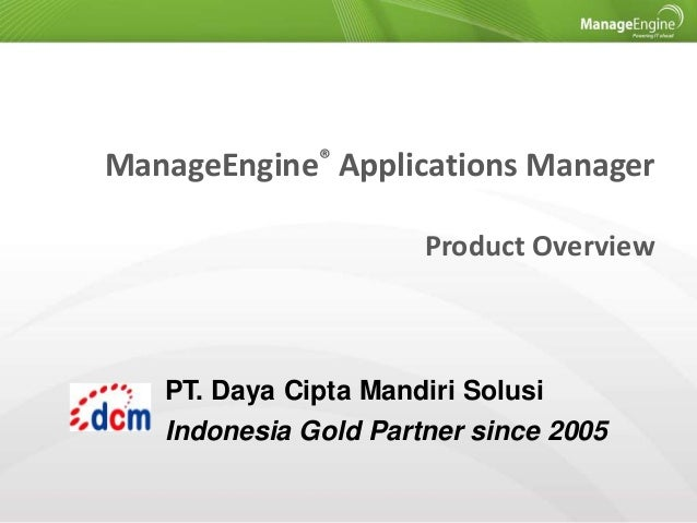 ManageEngine® Applications Manager Product Overview  PT. Daya Cipta Mandiri Solusi Indonesia Gold Partner since 2005