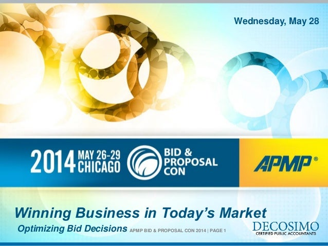 APMP BID & PROPOSAL CON 2014 | PAGE 1 Winning Business in Today's Market Optimizing Bid Decisions Wednesday, May 28