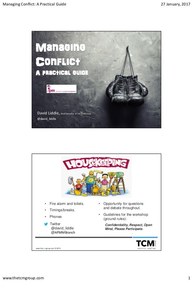 Managing Conflict: A Practical Guide 27 January, 2017 www.thetcmgroup.com 1 www.thetcmgroup.com © 2016 Managing Conflict A...