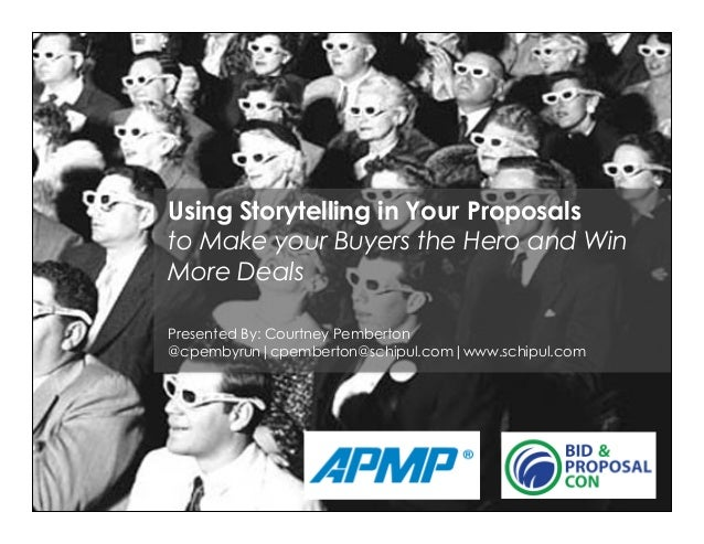 Using Storytelling in Your Proposalsto Make your Buyers the Hero and WinMore DealsPresented By: Courtney Pemberton@cpembyr...