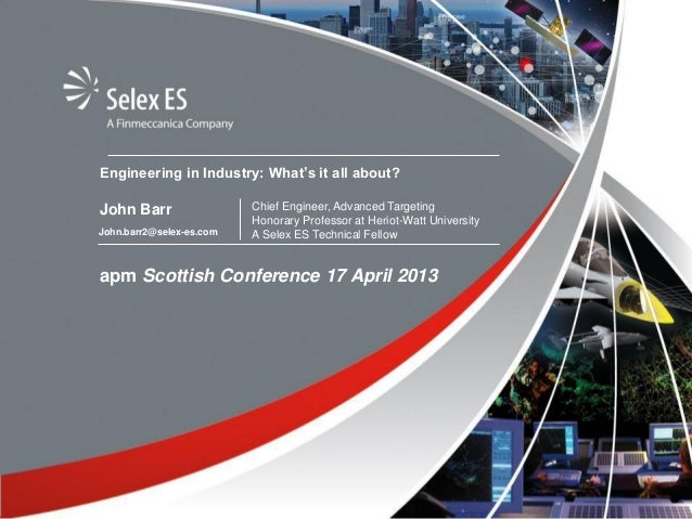 Engineering in Industry: What's it all about?apm Scottish Conference 17 April 2013John BarrJohn.barr2@selex-es.comChief En...