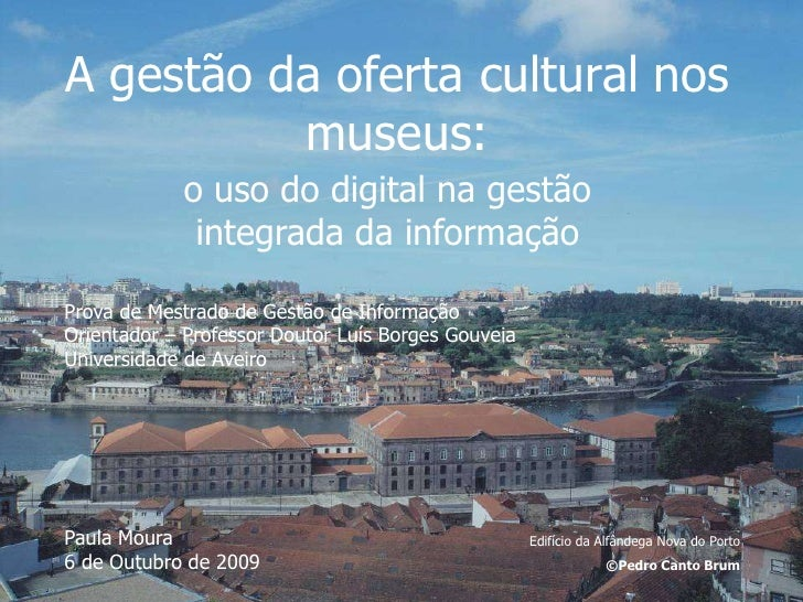 A gestão da oferta cultural nos museus:<br />o uso do digital na gestão integrada da informação<br />Prova de Mestrado de ...