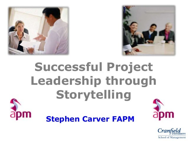 Successful Project Leadership through Storytelling Stephen Carver FAPM