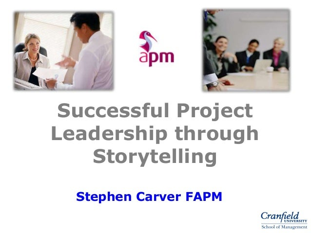 Successful ProjectLeadership through    Storytelling  Stephen Carver FAPM