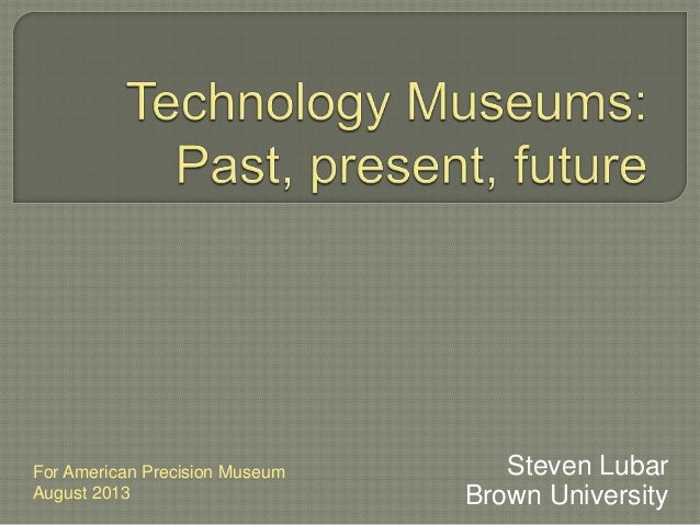 Steven Lubar Brown University For American Precision Museum August 2013