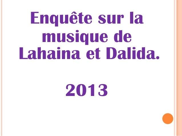 Enquête sur lamusique deLahaina et Dalida.2013