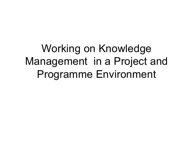 Working on KnowledgeManagement in a Project and  Programme Environment