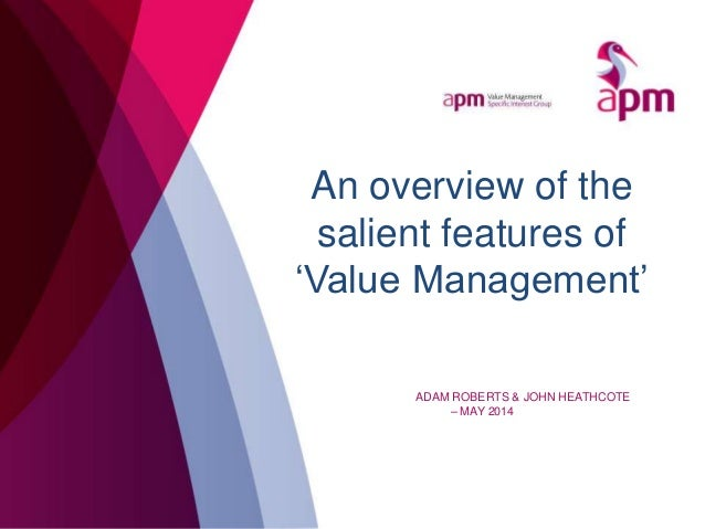 An overview of the salient features of 'Value Management' ADAM ROBERTS & JOHN HEATHCOTE – MAY 2014
