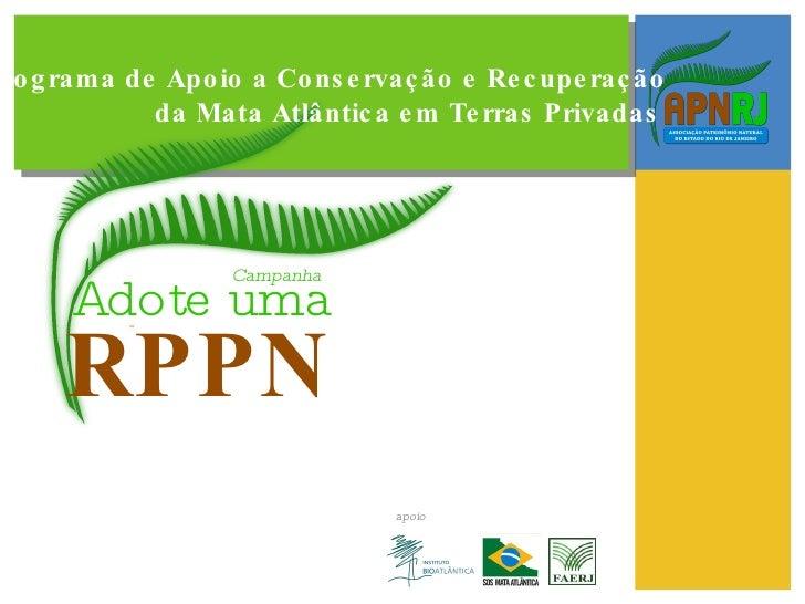 Programa de Apoio a Conservação e Recuperação  da Mata Atlântica em Terras Privadas Campanha apoio Adote   uma RPPN
