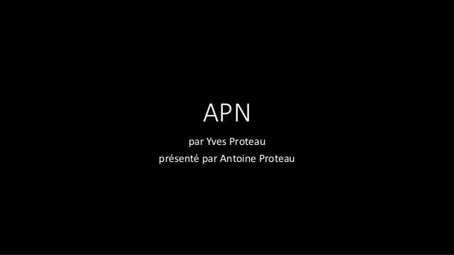 APN par Yves Proteau présenté par Antoine Proteau