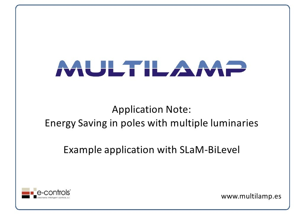 Application Note:Energy Saving in poles with multiple luminaries    Example application with SLaM‐BiLevel                 ...