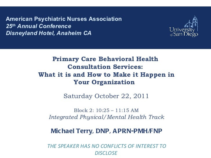 American Psychiatric Nurses Association 25 th  Annual Conference Disneyland Hotel, Anaheim CA Primary Care Behavioral Heal...