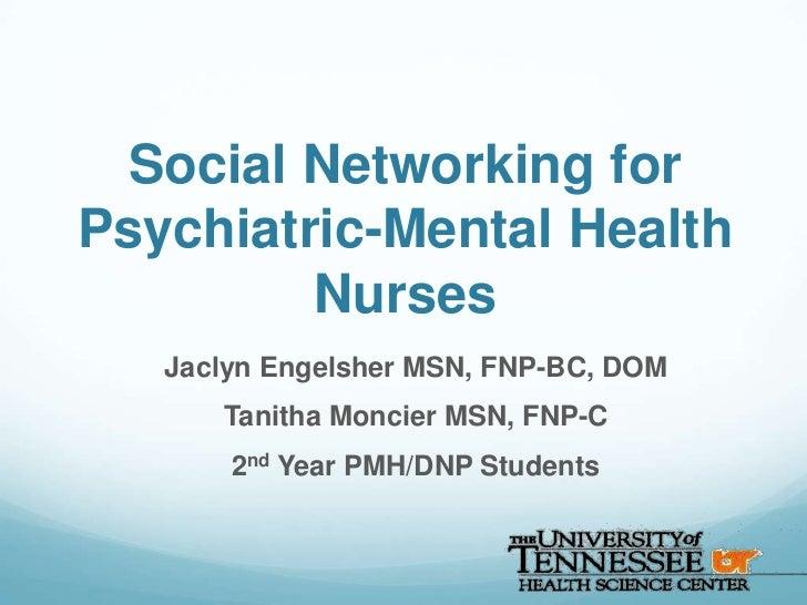 Social Networking forPsychiatric-Mental Health         Nurses   Jaclyn Engelsher MSN, FNP-BC, DOM      Tanitha Moncier MSN...