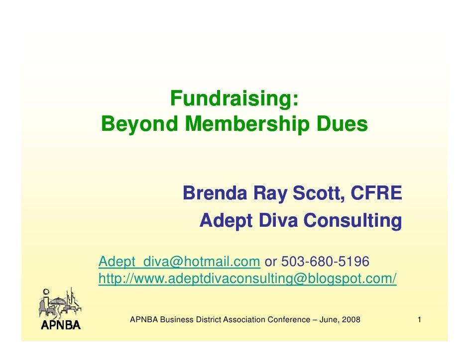 Fundraising: Beyond Membership Dues                    Brenda Ray Scott, CFRE                           y                 ...