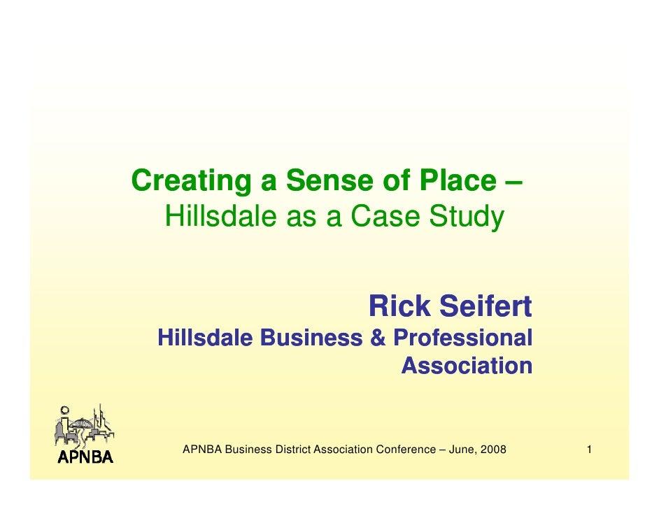Creating a Sense of Place –   Hillsdale as a Case Study                                       Rick Seifert  Hillsdale Busi...