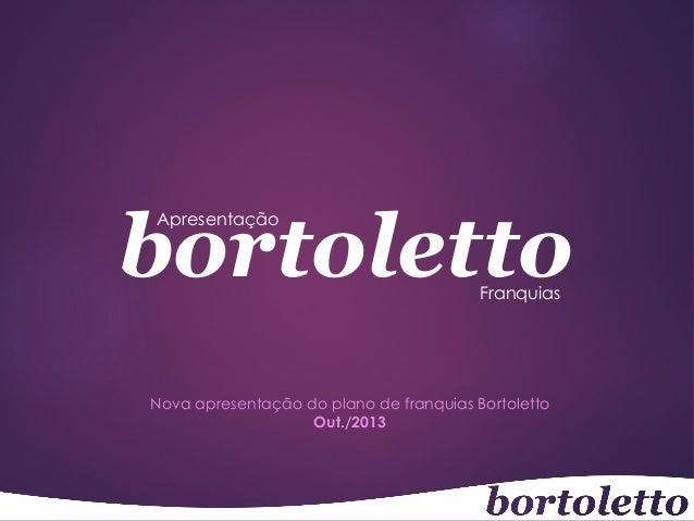bortoletto Apresentação  Franquias  Nova apresentação do plano de franquias Bortoletto Out./2013