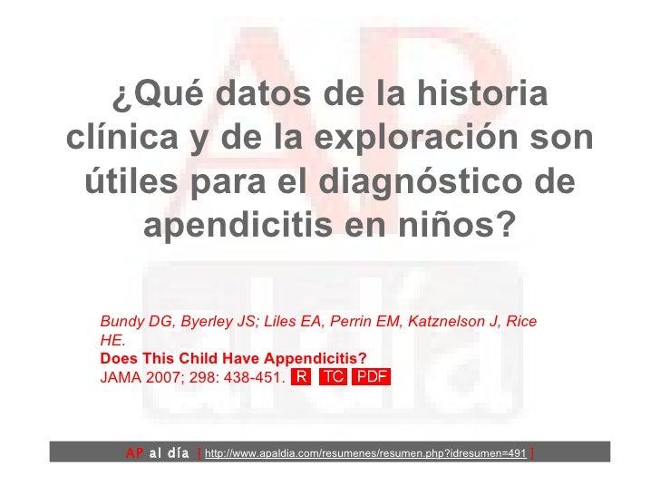 ¿Qué datos de la historia clínica y de la exploración son útiles para el diagnóstico de apendicitis en niños? Bundy DG, By...