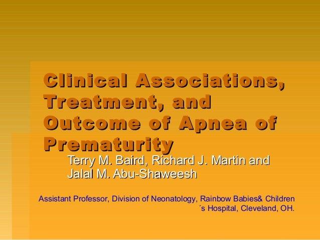 Clinical Associations,Clinical Associations, Treatment, andTreatment, and Outcome of Apnea ofOutcome of Apnea of Prematuri...