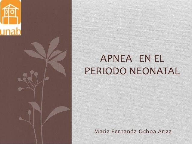 APNEA EN EL PERIODO NEONATAL  Maria Fernanda Ochoa Ariza