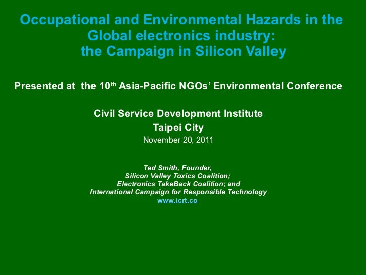 Occupational and Environmental Hazards in the Global electronics industry:  the Campaign in Silicon Valley <ul><li>Present...