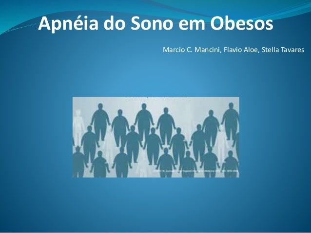 Marcio C. Mancini, Flavio Aloe, Stella Tavares Apnéia do Sono em Obesos