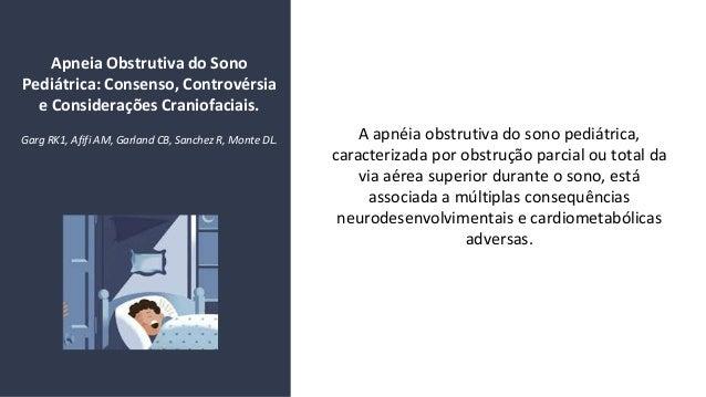 Apneia Obstrutiva do Sono Pediátrica: Consenso, Controvérsia e Considerações Craniofaciais. A apnéia obstrutiva do sono pe...