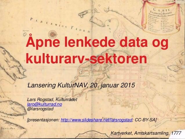 Lansering KulturNAV, 20. januar 2015 Kartverket, Amtskartsamling, 1777 Åpne lenkede data og kulturarv-sektoren Lars Rogsta...
