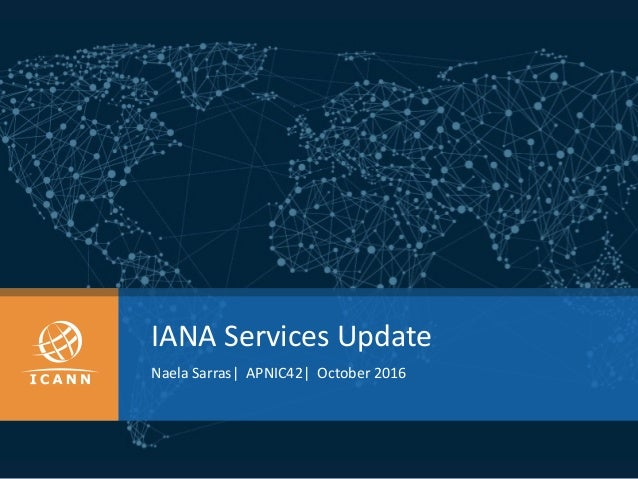 IANA	Services	Update Naela	Sarras|		APNIC42|		October	2016