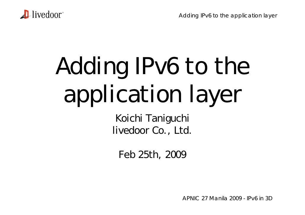 Adding IPv6 to the application layer <ul><li>Koichi Taniguchi </li></ul><ul><li>livedoor Co., Ltd. </li></ul><ul><li>Feb 2...