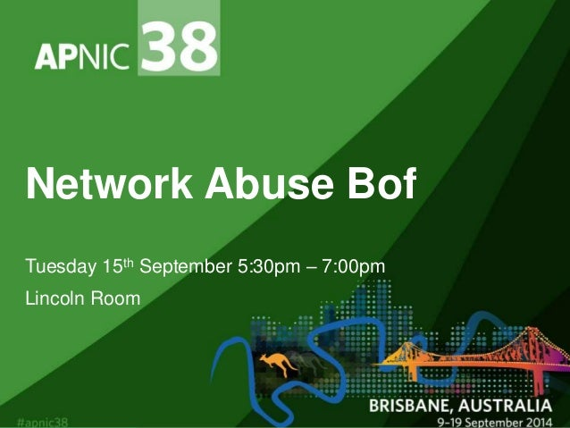 Network Abuse Bof  Tuesday 15th September 5:30pm – 7:00pm  Lincoln Room
