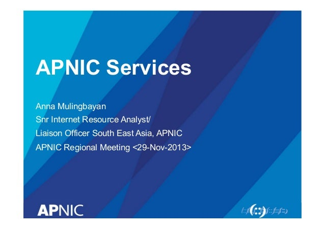 APNIC Services Anna Mulingbayan Snr Internet Resource Analyst/ Liaison Officer South East Asia, APNIC APNIC Regional Meeti...