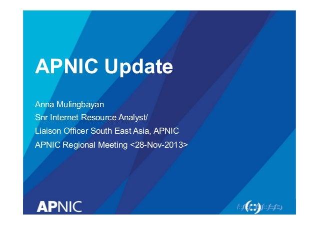 APNIC Update Anna Mulingbayan Snr Internet Resource Analyst/ Liaison Officer South East Asia, APNIC APNIC Regional Meeting...