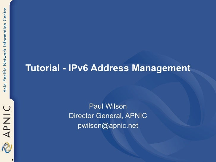 Tutorial - IPv6 Address Management Paul Wilson Director General, APNIC [email_address]