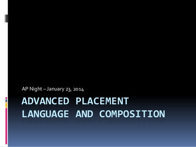 AP Night – January 23, 2014  ADVANCED PLACEMENT LANGUAGE AND COMPOSITION